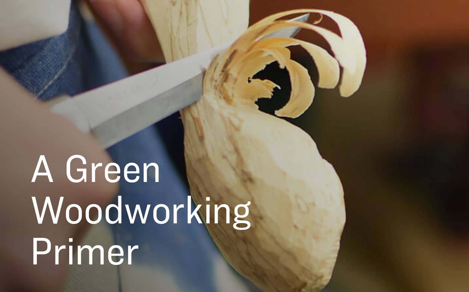 A Green Woodworking Primer